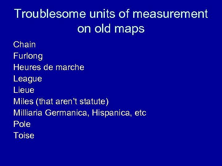 Troublesome units of measurement on old maps Chain Furlong Heures de marche League Lieue