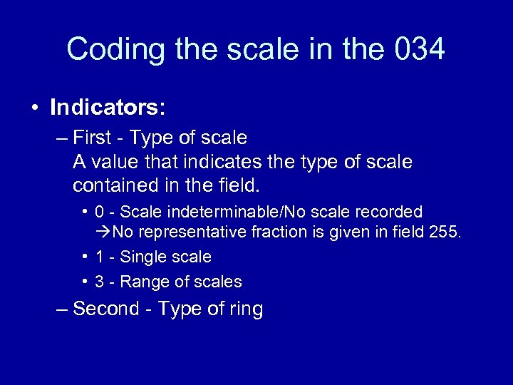 Coding the scale in the 034 • Indicators: – First - Type of scale