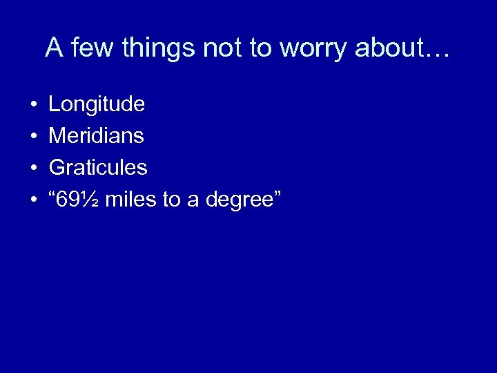 """A few things not to worry about… • • Longitude Meridians Graticules """" 69½"""