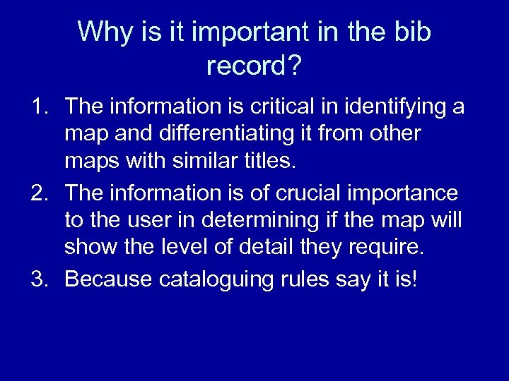 Why is it important in the bib record? 1. The information is critical in