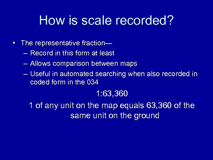 How is scale recorded? • The representative fraction— – Record in this form at