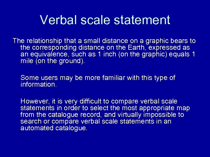 Verbal scale statement The relationship that a small distance on a graphic bears to