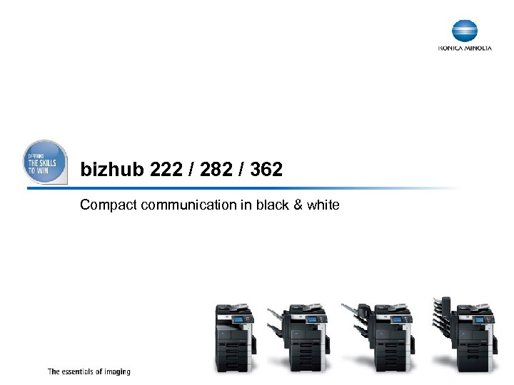 bizhub 222 / 282 / 362 Compact communication in black & white 1