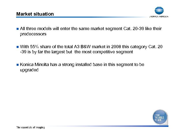 Market situation n All three models will enter the same market segment Cat. 20