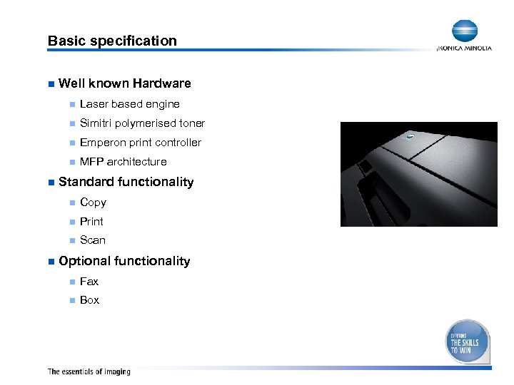 Basic specification n Well known Hardware n n Simitri polymerised toner n Emperon print