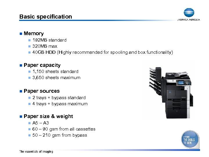Basic specification n Memory n n Paper capacity n n n 1, 150 sheets
