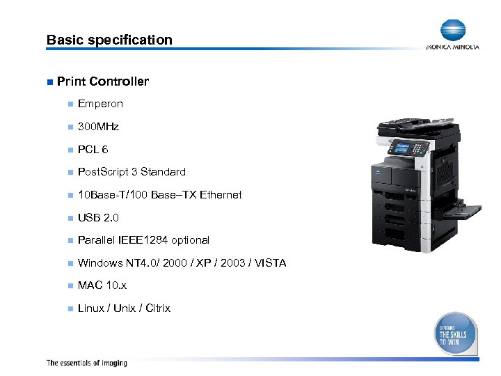 Basic specification n Print Controller n Emperon n 300 MHz n PCL 6 n