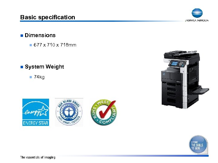 Basic specification n Dimensions n n 677 x 710 x 718 mm System Weight