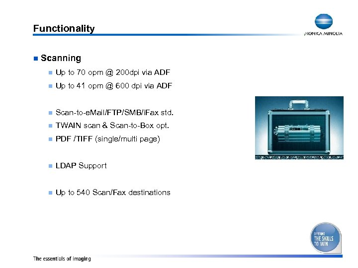 Functionality n Scanning n Up to 70 opm @ 200 dpi via ADF n
