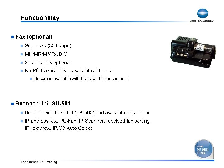 Functionality n Fax (optional) n Super G 3 (33. 6 kbps) n MH/MR/MMR/JBIG n