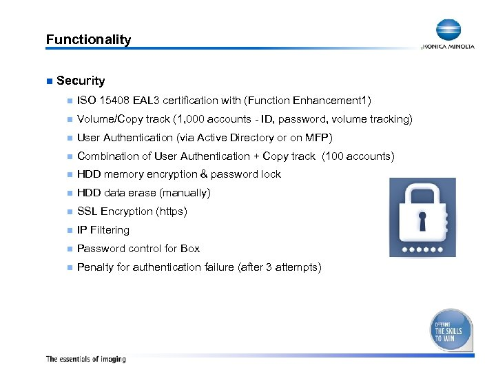 Functionality n Security n ISO 15408 EAL 3 certification with (Function Enhancement 1) n