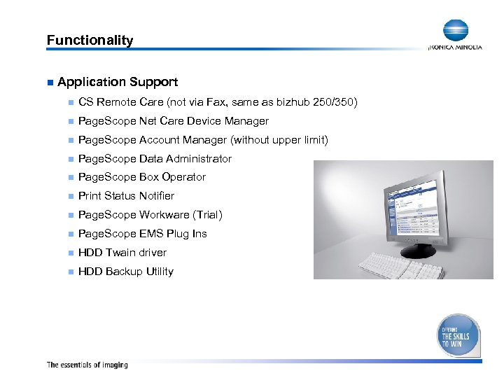 Functionality n Application Support n CS Remote Care (not via Fax, same as bizhub