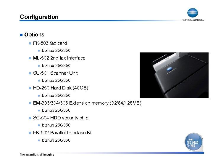 Configuration n Options n FK-503 fax card n n ML-502 2 nd fax interface