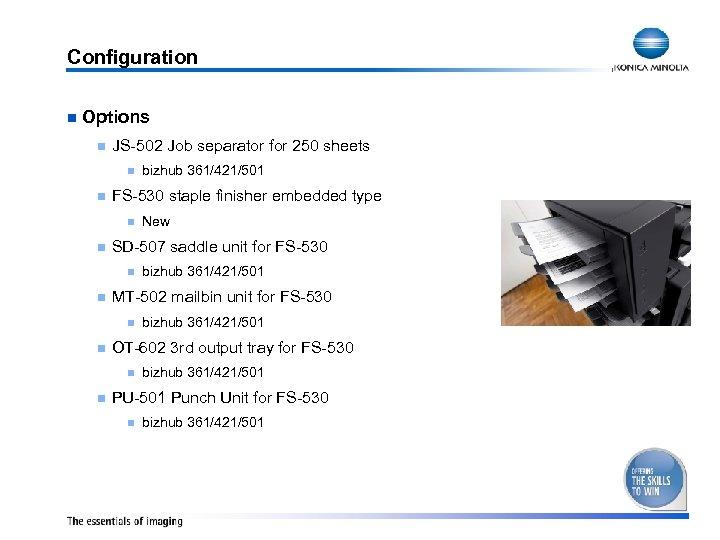 Configuration n Options n JS-502 Job separator for 250 sheets n n FS-530 staple