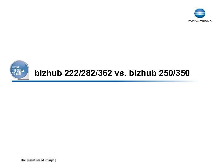 bizhub 222/282/362 vs. bizhub 250/350 34