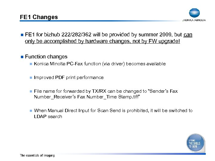 FE 1 Changes n FE 1 for bizhub 222/282/362 will be provided by summer