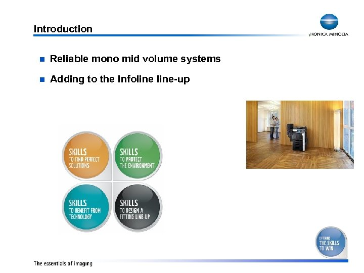 Introduction n Reliable mono mid volume systems n Adding to the Infoline-up