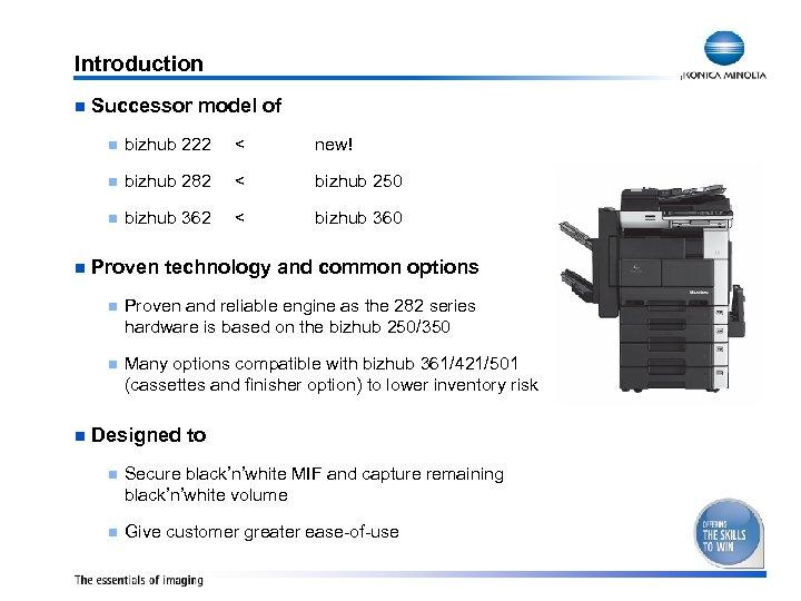 Introduction n Successor model of n < new! n bizhub 282 < bizhub 250