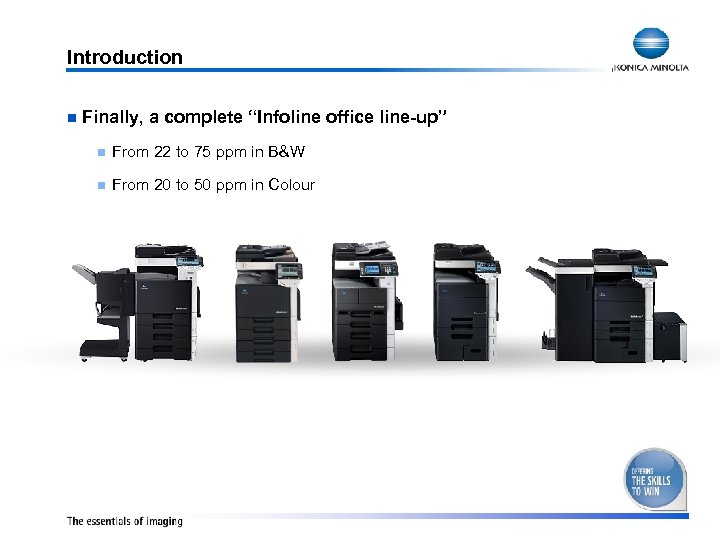 "Introduction n Finally, a complete ""Infoline office line-up"" n From 22 to 75 ppm"