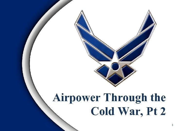 Airpower Through the Cold War, Pt 2 1
