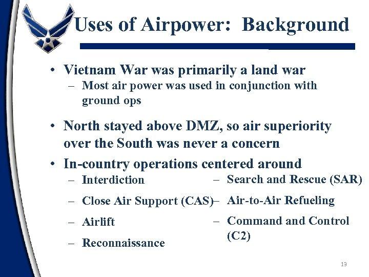 Uses of Airpower: Background • Vietnam War was primarily a land war – Most