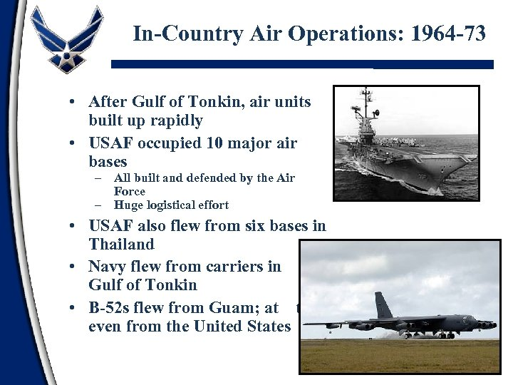 In-Country Air Operations: 1964 -73 • After Gulf of Tonkin, air units built up