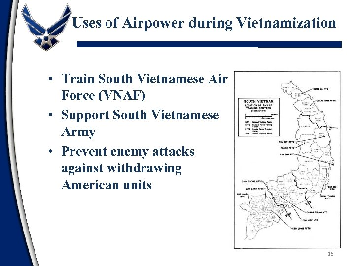 Uses of Airpower during Vietnamization • Train South Vietnamese Air Force (VNAF) • Support