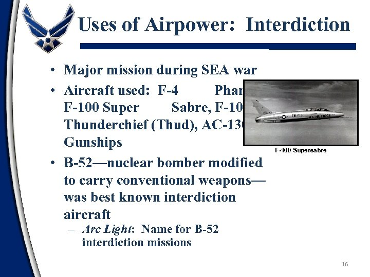 Uses of Airpower: Interdiction • Major mission during SEA war • Aircraft used: F-4