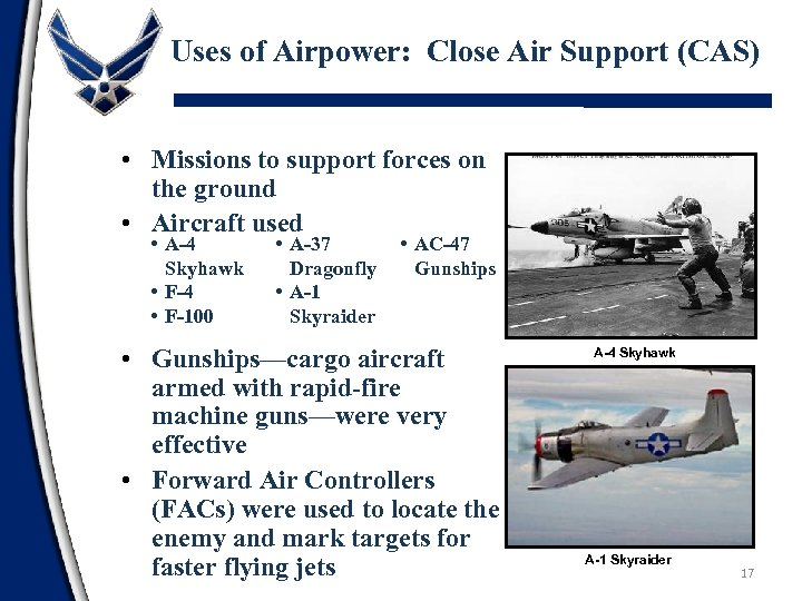 Uses of Airpower: Close Air Support (CAS) • Missions to support forces on the