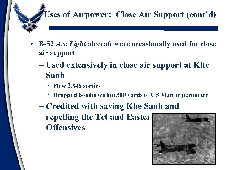 Uses of Airpower: Close Air Support (cont'd) • B-52 Arc Light aircraft were occasionally