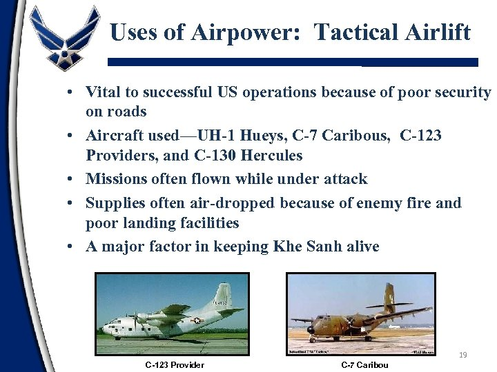 Uses of Airpower: Tactical Airlift • Vital to successful US operations because of poor
