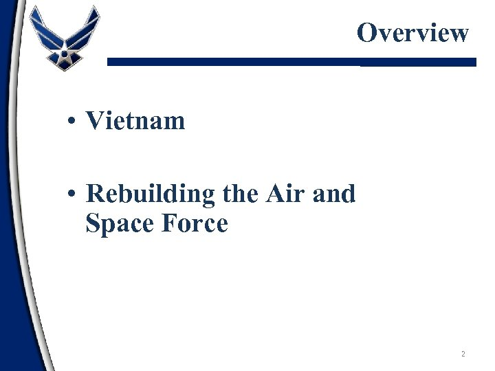 Overview • Vietnam • Rebuilding the Air and Space Force 2