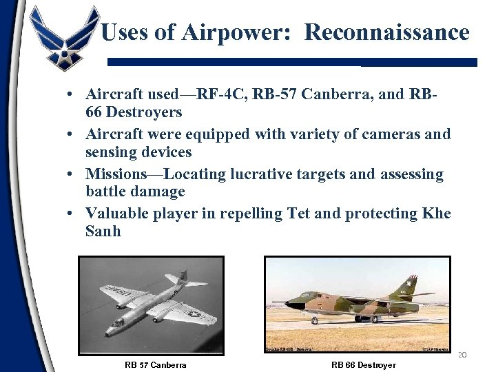 Uses of Airpower: Reconnaissance • Aircraft used—RF-4 C, RB-57 Canberra, and RB 66 Destroyers