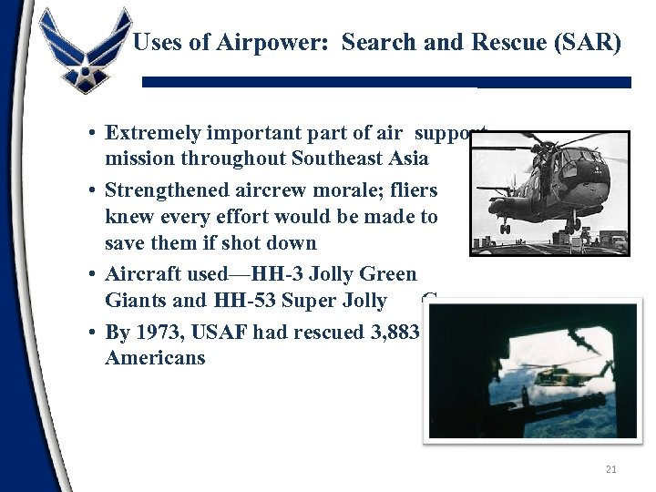 Uses of Airpower: Search and Rescue (SAR) • Extremely important part of air support