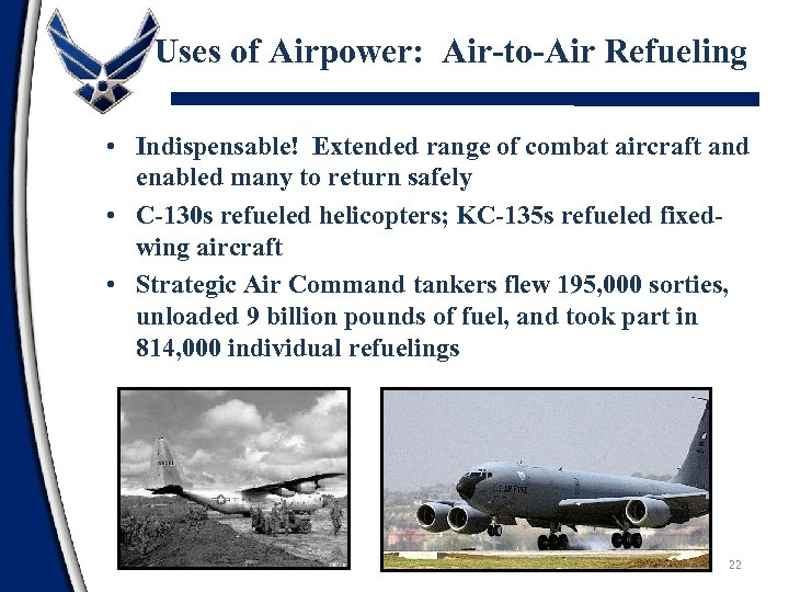 Uses of Airpower: Air-to-Air Refueling • Indispensable! Extended range of combat aircraft and enabled