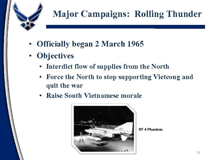 Major Campaigns: Rolling Thunder • Officially began 2 March 1965 • Objectives • Interdict