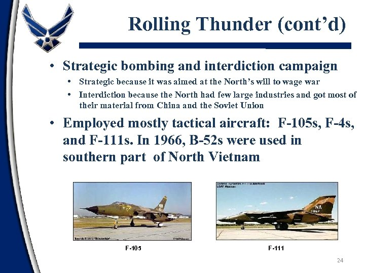 Rolling Thunder (cont'd) • Strategic bombing and interdiction campaign • Strategic because it was
