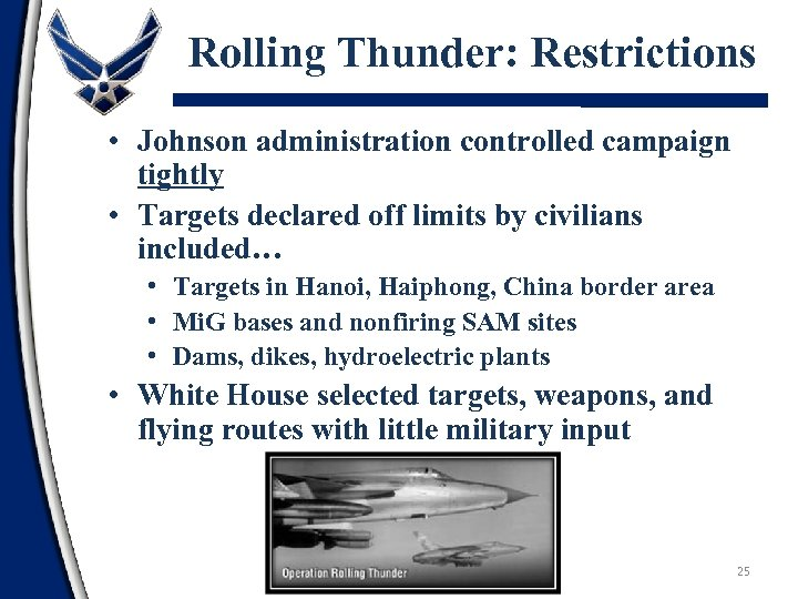 Rolling Thunder: Restrictions • Johnson administration controlled campaign tightly • Targets declared off limits