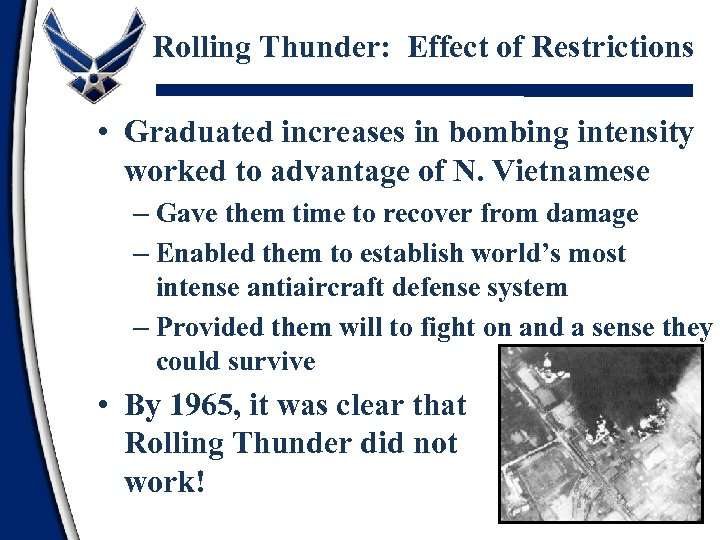 Rolling Thunder: Effect of Restrictions • Graduated increases in bombing intensity worked to advantage