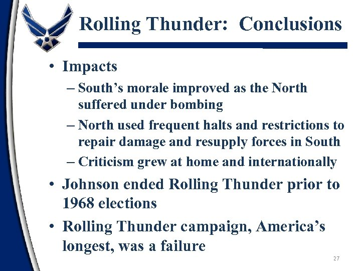 Rolling Thunder: Conclusions • Impacts – South's morale improved as the North suffered under
