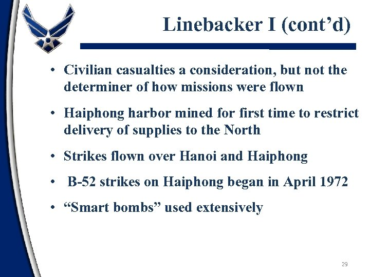 Linebacker I (cont'd) • Civilian casualties a consideration, but not the determiner of how