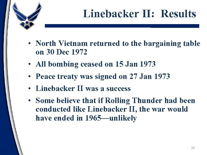 Linebacker II: Results • North Vietnam returned to the bargaining table on 30 Dec