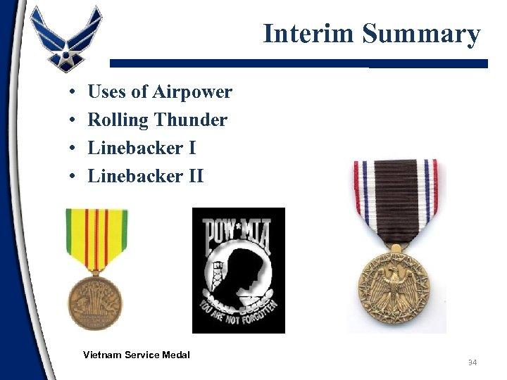 Interim Summary • • Uses of Airpower Rolling Thunder Linebacker II Vietnam Service Medal