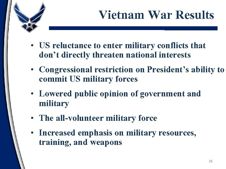 Vietnam War Results • US reluctance to enter military conflicts that don't directly threaten
