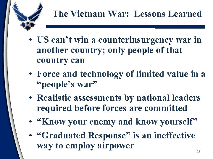 The Vietnam War: Lessons Learned • US can't win a counterinsurgency war in another