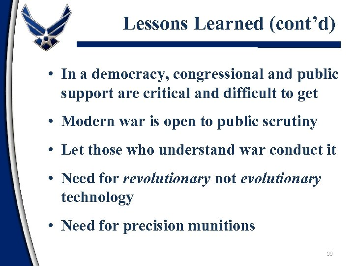 Lessons Learned (cont'd) • In a democracy, congressional and public support are critical and