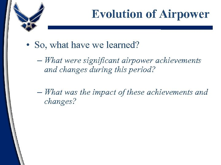 Evolution of Airpower • So, what have we learned? – What were significant airpower