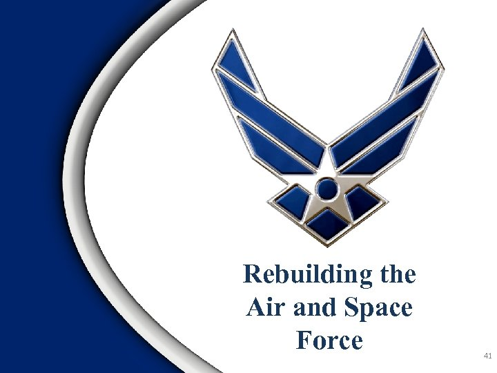 Rebuilding the Air and Space Force 41
