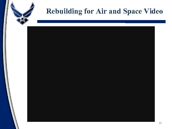 Rebuilding for Air and Space Video 42