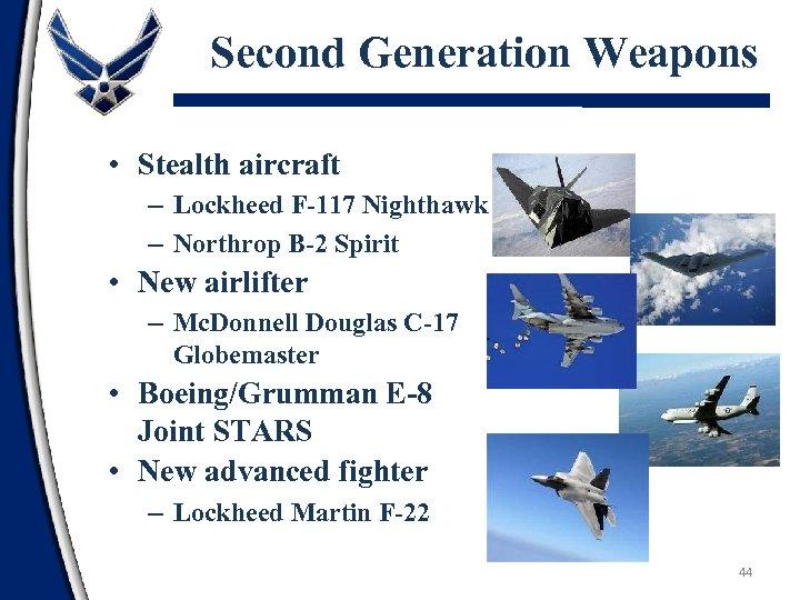 Second Generation Weapons • Stealth aircraft – Lockheed F-117 Nighthawk – Northrop B-2 Spirit